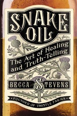 Snake Oil: The Art of Healing and Truth-telling (Hardback)