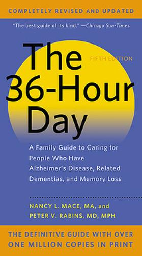 The 36-Hour Day, 5th Edition: A Family Guide to Caring for People Who Have Alzheimer's Disease, Related Dementias, and Memory Loss (Paperback)