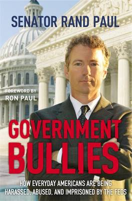 Government Bullies: Americans Arrested, Abused, and Terrorized (Paperback)