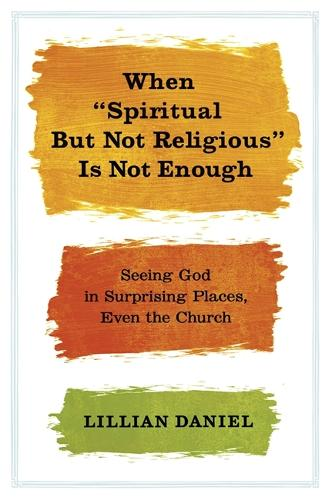 When 'Spiritual but Not Religious' is Not Enough (Paperback)