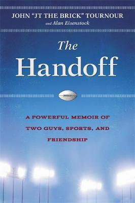 The Handoff: A Powerful Story of Two Guys, Sports, and Friendship (Hardback)