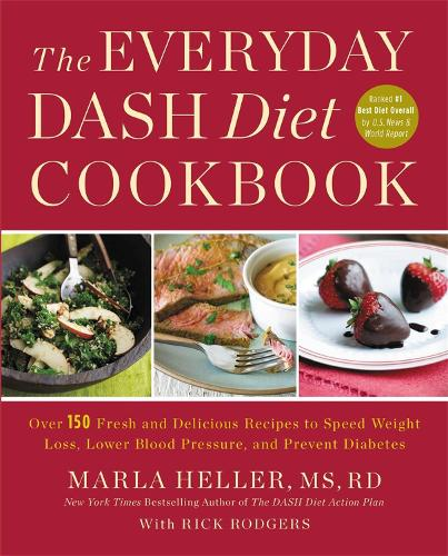 The Everyday DASH Diet Cookbook: Over 150 Fresh and Delicious Recipes to Speed Weight Loss, Lower Blood Pressure, and Prevent Diabetes (Paperback)