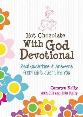 Hot Chocolate With God Devotional: Real Questions & Answers From Girls Just Like You (Hardback)