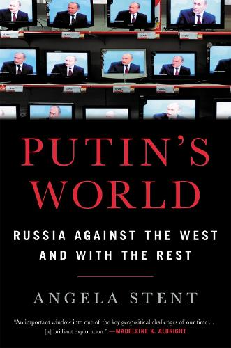 Putin's World: Russia Against the West and with the Rest (Hardback)