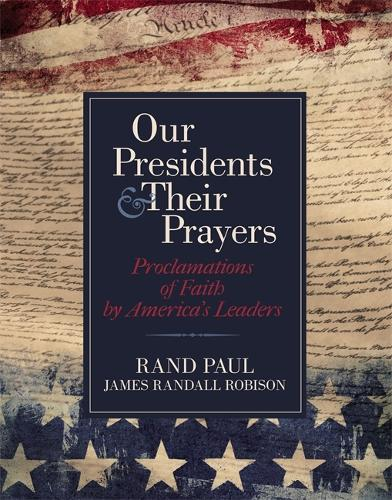 Our Presidents and Their Prayers: Proclamations of Faith by America's Leaders (Hardback)