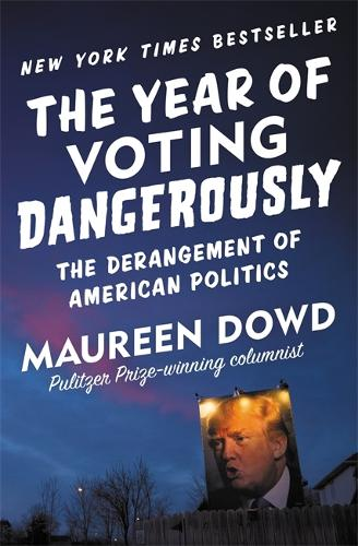 The Year of Voting Dangerously: The Derangement of American Politics (Paperback)