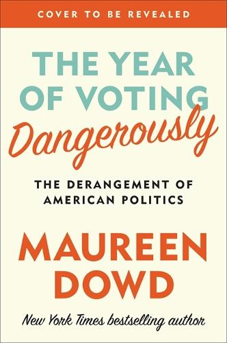 The Year of Voting Dangerously: The Derangement of American Politics (Hardback)
