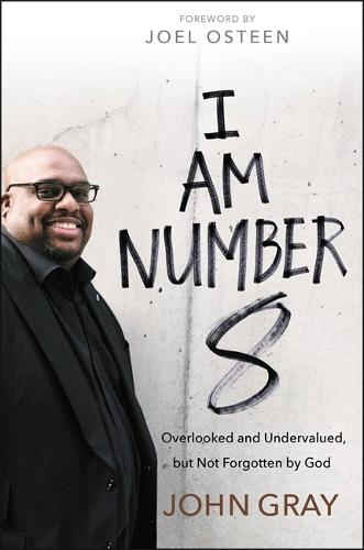 I Am Number 8: Overlooked and Undervalued, but Not Forgotten by God (Hardback)
