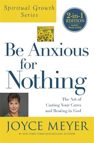 Be Anxious For Nothing (Spiritual Growth Series): The Art of Casting Your Cates and Resting in God - Spiritual Growth (Paperback)