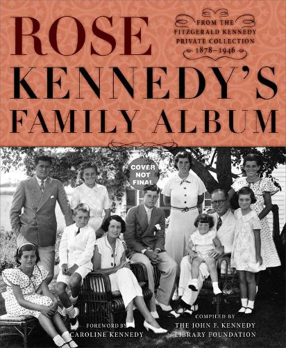 Rose Kennedy's Family Album: From the Fitzgerald Kennedy Private Collection, 1878-1946 (Hardback)