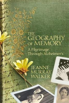 The Geography of Memory: A Pilgrimage Through Alzheimer's (Hardback)