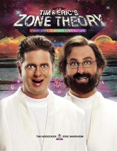 Tim and Eric's Zone Theory: 7 Easy Steps to Achieve a Perfect Life (Hardback)