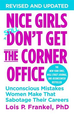 Nice Girls Don't Get the Corner Office: Unconscious Mistakes Women Make That Sabotage Their Careers (Paperback)