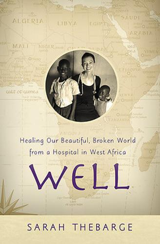 Well: Healing Our Beautiful, Broken World from a Hospital in West Africa (Paperback)