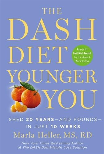 The Dash Diet Younger You: Shed 20 Years - and Pounds - in Just 10 Weeks (Hardback)