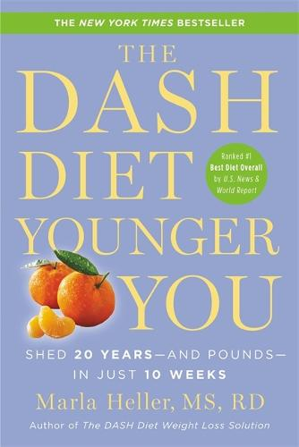 The Dash Diet Younger You: Shed 20 Years - and Pounds - in Just 10 Weeks (Paperback)