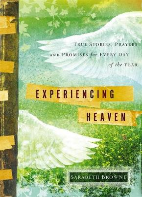 Experiencing Heaven: True Stories, Prayers, and Promises for Every Day of the Year (Hardback)