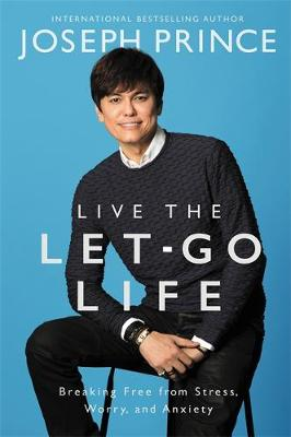 Live the Let-Go Life: Breaking Free from Stress, Worry, and Anxiety (Hardback)