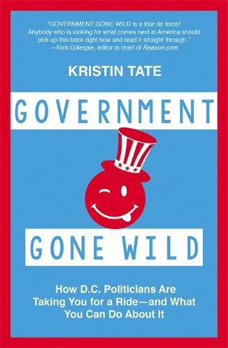 Government Gone Wild: How D.C. Politicians Are Screwing You -- and What You Can Do About It (Paperback)