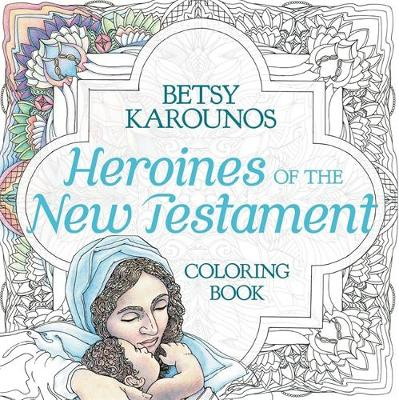 Heroines of the New Testament Coloring Book: Color Their Lives, Comfort Your Heart (Paperback)