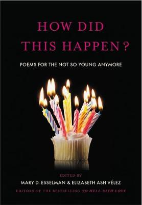 How Did This Happen?: Poems for the Not So Young Anymore (Hardback)