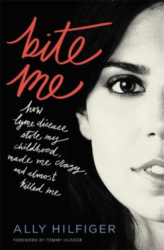 Bite Me: How Lyme Disease Stole My Childhood, Made Me Crazy, and Almost Killed Me (Paperback)