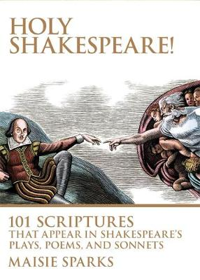Holy Shakespeare!: 101 Scriptures that Appear in Shakespeare's Plays, Poems, and Sonnets (Hardback)