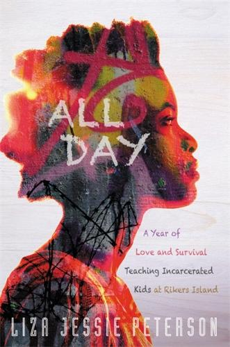 All Day: A Year of Love and Survival Teaching Incarcerated Kids at Rikers Island (Paperback)