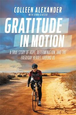 Gratitude in Motion: A True Story of Hope, Determination, and the Everyday Heroes Around Us (Hardback)