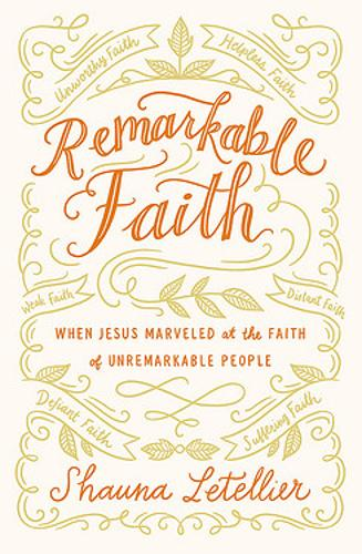 Remarkable Faith: When Jesus Marveled at the Faith of Unremarkable People (Paperback)