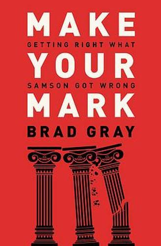 Make Your Mark: Getting Right What Samson Got Wrong (Paperback)