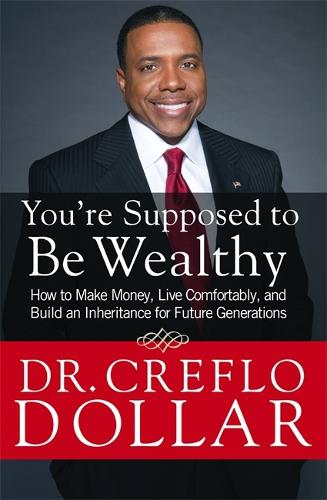 You're Supposed to be Wealthy: How to Make Money, Live Comfortably, and Build an Inheritance for Future Generations (Paperback)