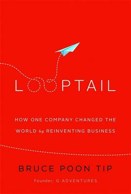 Looptail: How One Company Changed the World by Reinventing Business (Paperback)