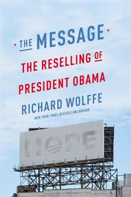 The Message: The Reselling of President Obama (Hardback)