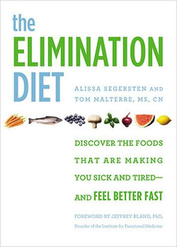 The Elimination Diet: Discover the Foods That Are Making You Sick and Tired - and Feel Better Fast (Hardback)