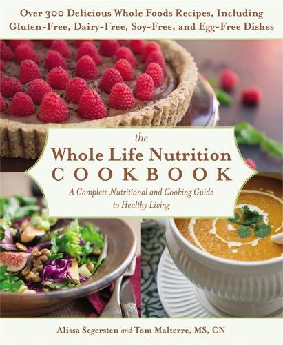 The Whole Life Nutrition Cookbook: A Complete Nutritional and Cooking Guide to Healthy Living (Paperback)