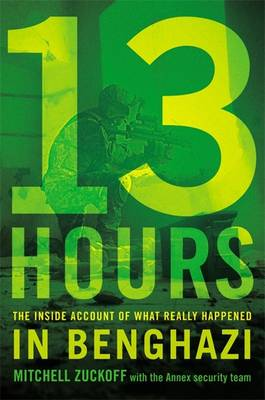 13 Hours: The Inside Account of What Really Happened in Benghazi (Hardback)