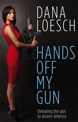 Hands Off My Gun: Defeating the Plot to Disarm America (Hardback)
