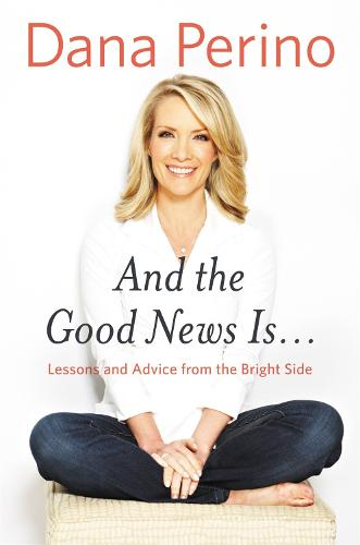 And The Good News Is...: Lessons and Advice from the Bright Side (Hardback)
