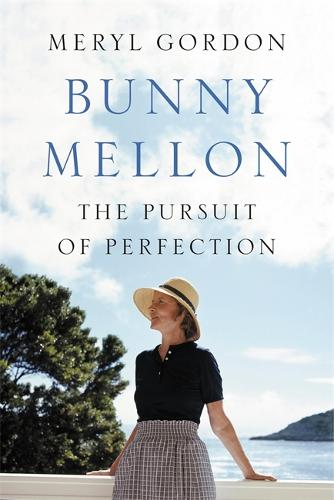 Bunny Mellon: The Life of an American Style Legend (Hardback)