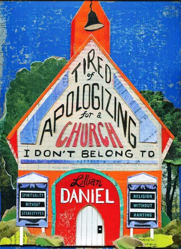 Tired Of Apologizing For A Church I Don't Belong To: Spirituality without Stereotypes, Religion Without Ranting (Hardback)