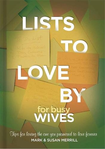 Lists to Love By for Busy Wives: Simple Steps to the Marriage You Want (Hardback)