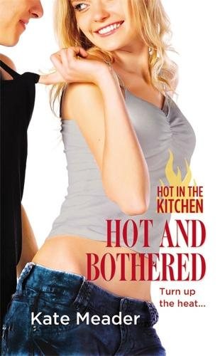 Hot and Bothered: Number 3 in series - Hot In The Kitchen (Paperback)