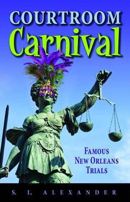 Courtroom Carnival: Famous New Orleans Trials (Paperback)