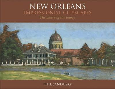 New Orleans Impressionist Cityscapes: The Allure of the Image (Hardback)