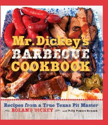 Mr. Dickey's Barbecue Cookbook: Recipes from a True Texas Pit Master (Hardback)