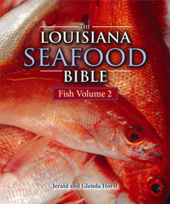 Louisiana Seafood Bible, The: Fish Volume 2 (Hardback)