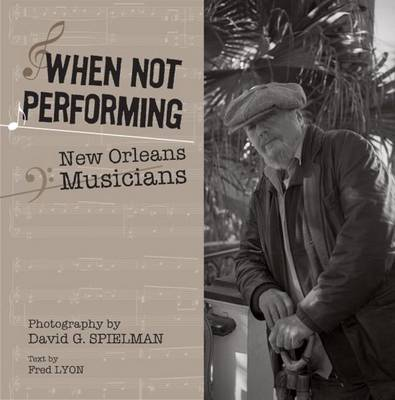 When Not Performing: New Orleans Musicians (Hardback)