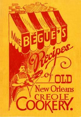 MME. Begue's Recipes of Old New Orleans Creole Cookery (Hardback)