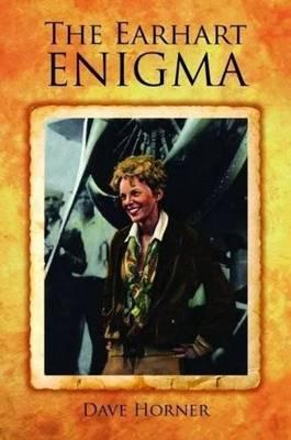 Earhart Enigma, The: Retracing Amelia's Last Flight (Hardback)